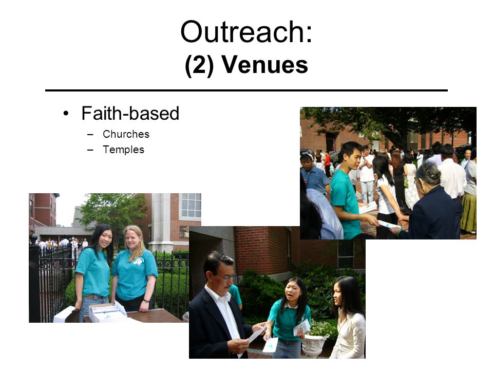 Outreach: (2) Venues Faith-based –Churches –Temples