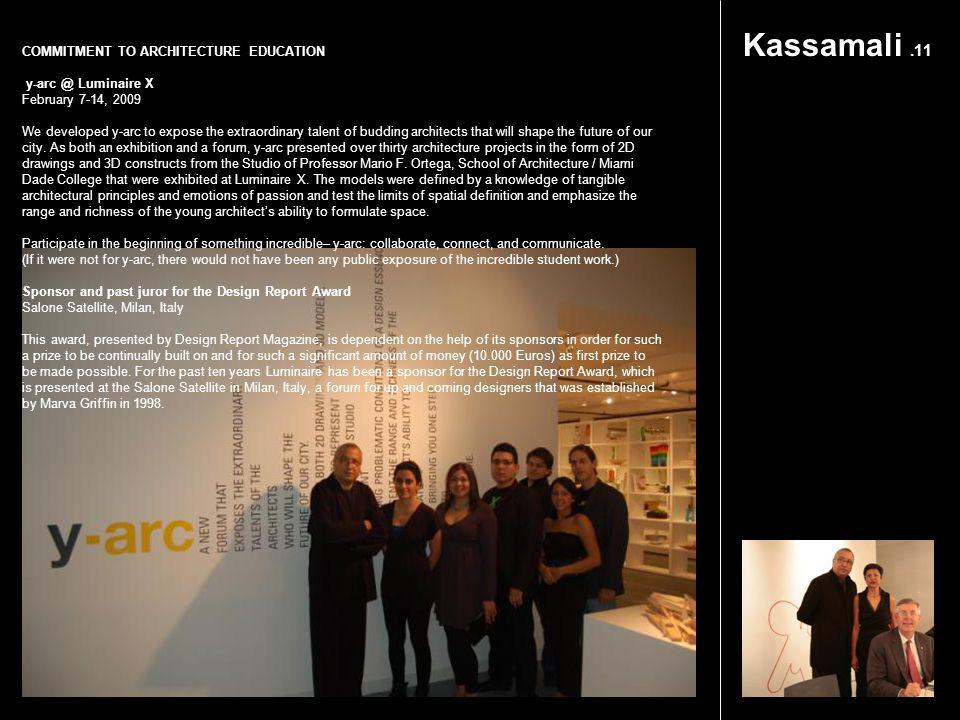 Kassamali.11 COMMITMENT TO ARCHITECTURE EDUCATION y-arc @ Luminaire X February 7-14, 2009 We developed y-arc to expose the extraordinary talent of bud