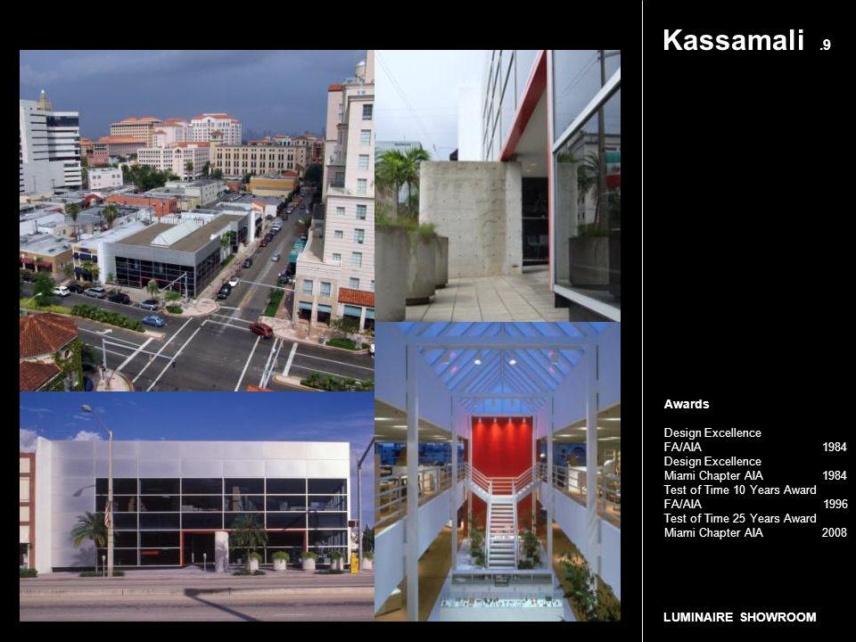 Kassamali.9 LUMINAIRE SHOWROOM Awards Design Excellence FA/AIA 1984 Design Excellence Miami Chapter AIA 1984 Test of Time 10 Years Award FA/AIA 1996 T