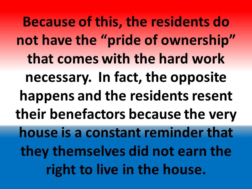 They do not appreciate the value of the property and see no need to maintain or respect it in any way.