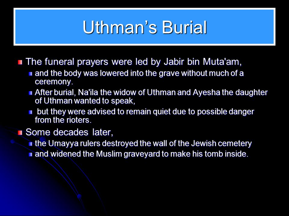Uthmans Burial It was related by Abu Karib, who had been an official in charge of Uthman s treasury: Uthman was buried at twilight.