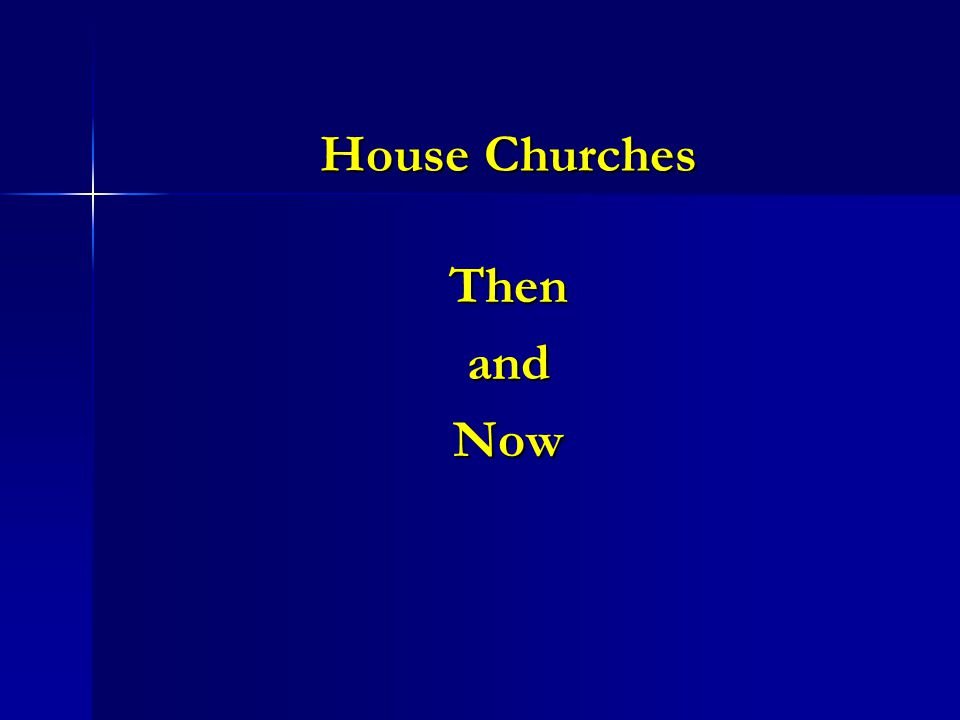 House Churches ThenandNow