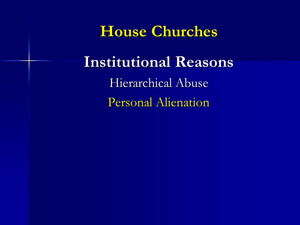 House Churches Institutional Reasons Hierarchical Abuse Personal Alienation
