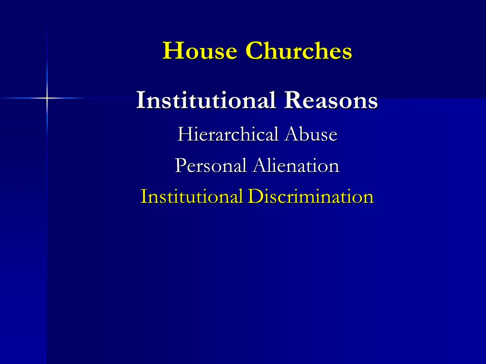 House Churches Institutional Reasons Hierarchical Abuse Personal Alienation Institutional Discrimination