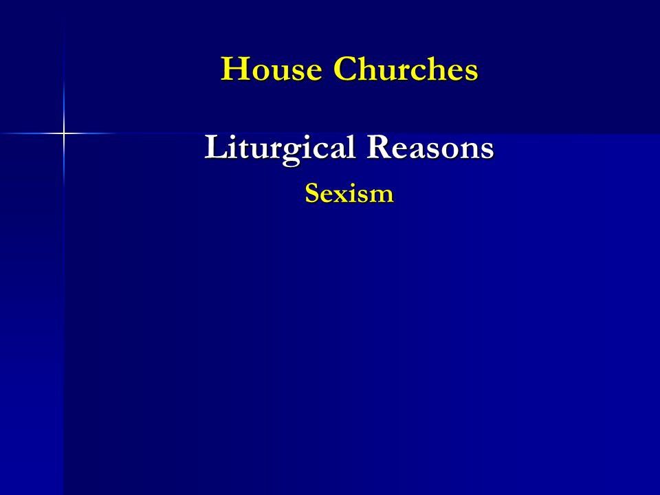 House Churches Liturgical Reasons Sexism