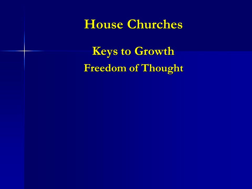 House Churches Keys to Growth Freedom of Thought
