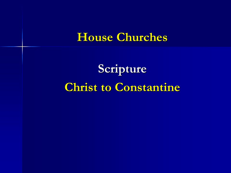 House Churches Scripture Christ to Constantine