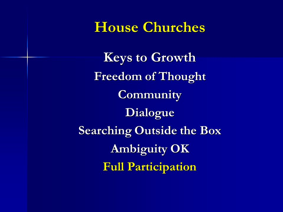 House Churches Keys to Growth Freedom of Thought CommunityDialogue Searching Outside the Box Ambiguity OK Full Participation