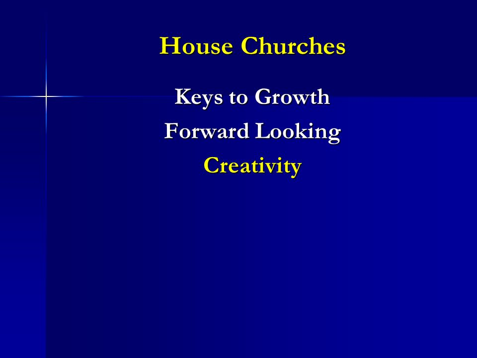 House Churches Keys to Growth Forward Looking Creativity