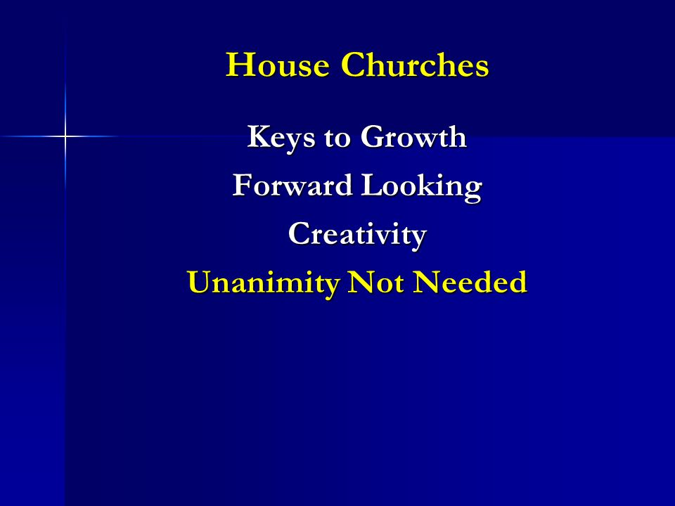 House Churches Keys to Growth Forward Looking Creativity Unanimity Not Needed