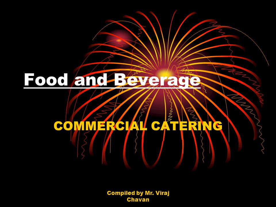 Compiled by Mr. Viraj Chavan Food and Beverage COMMERCIAL CATERING