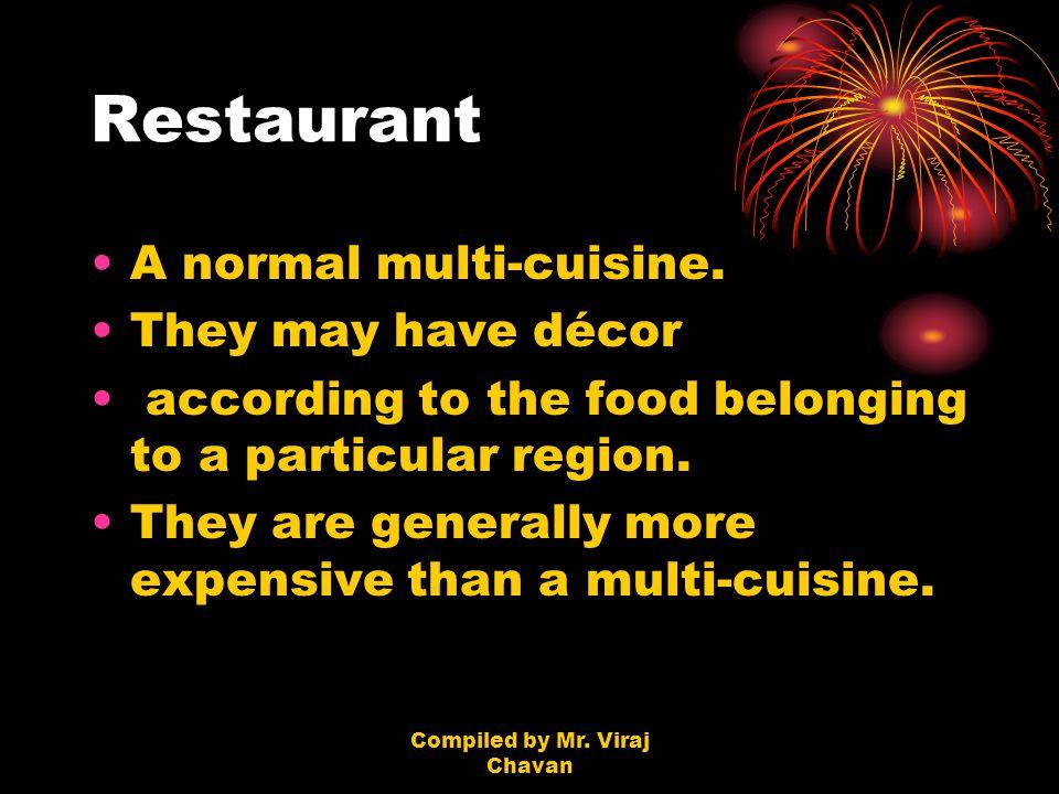 Compiled by Mr. Viraj Chavan Restaurant A normal multi-cuisine.