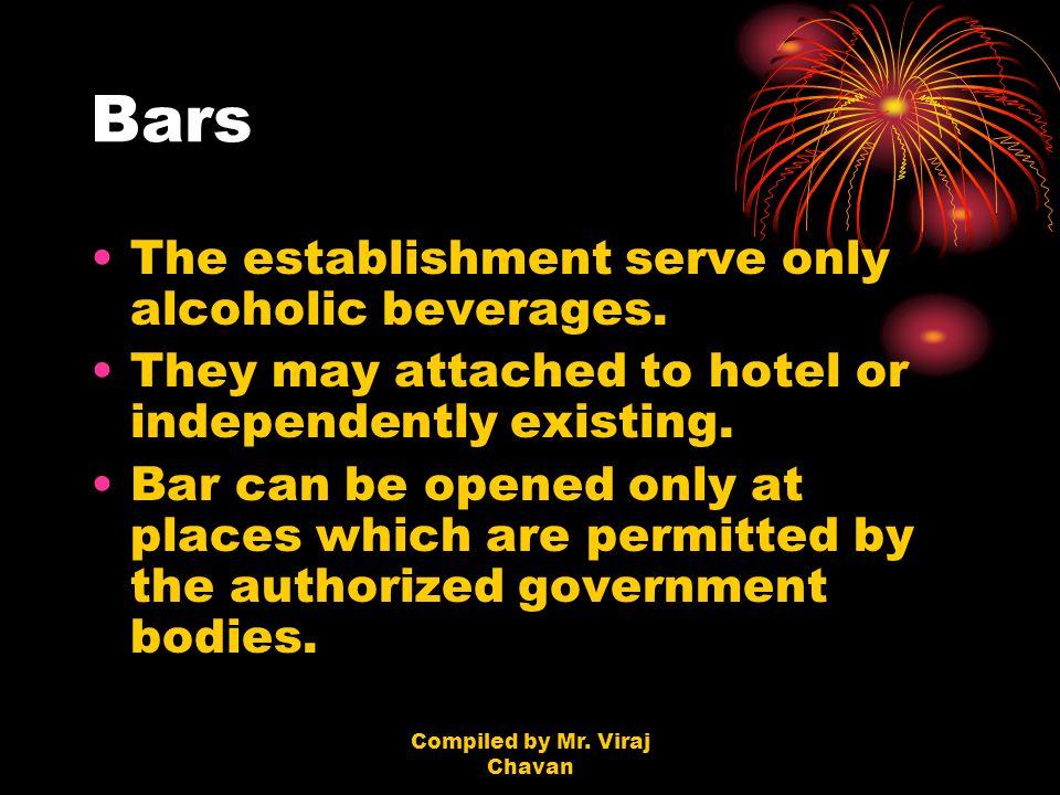 Compiled by Mr. Viraj Chavan Bars The establishment serve only alcoholic beverages.
