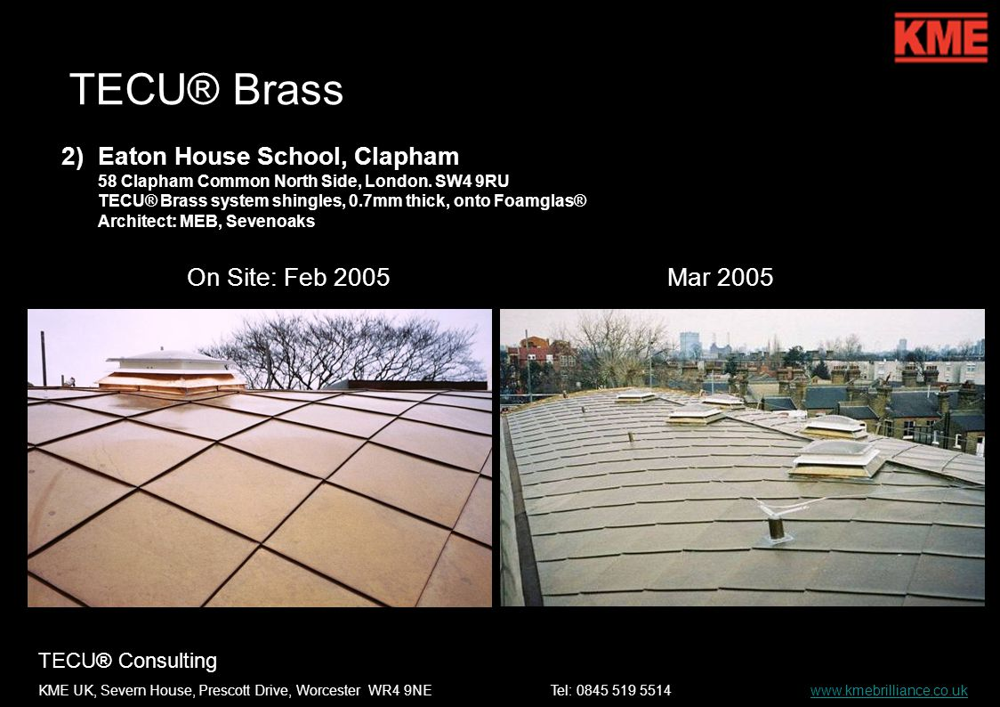 TECU® Consulting KME UK, Severn House, Prescott Drive, Worcester WR4 9NETel: 0845 519 5514 www.kmebrilliance.co.ukwww.kmebrilliance.co.uk TECU® Brass 2)Eaton House School, Clapham 58 Clapham Common North Side, London.