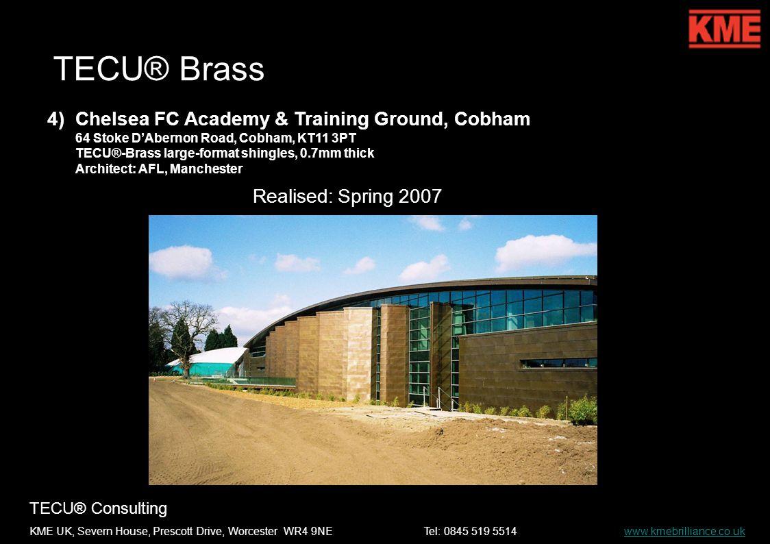 TECU® Consulting KME UK, Severn House, Prescott Drive, Worcester WR4 9NETel: 0845 519 5514 www.kmebrilliance.co.ukwww.kmebrilliance.co.uk TECU® Brass 4)Chelsea FC Academy & Training Ground, Cobham 64 Stoke DAbernon Road, Cobham, KT11 3PT TECU®-Brass large-format shingles, 0.7mm thick Architect: AFL, Manchester Weathered: June 2007