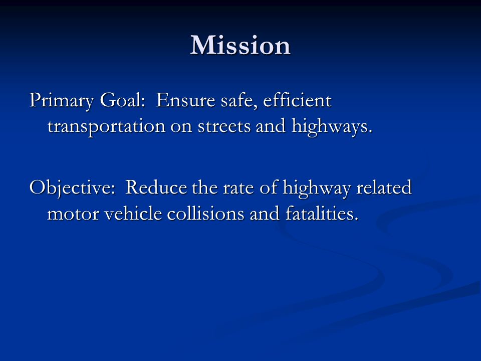 Mission Primary Goal: Ensure safe, efficient transportation on streets and highways.