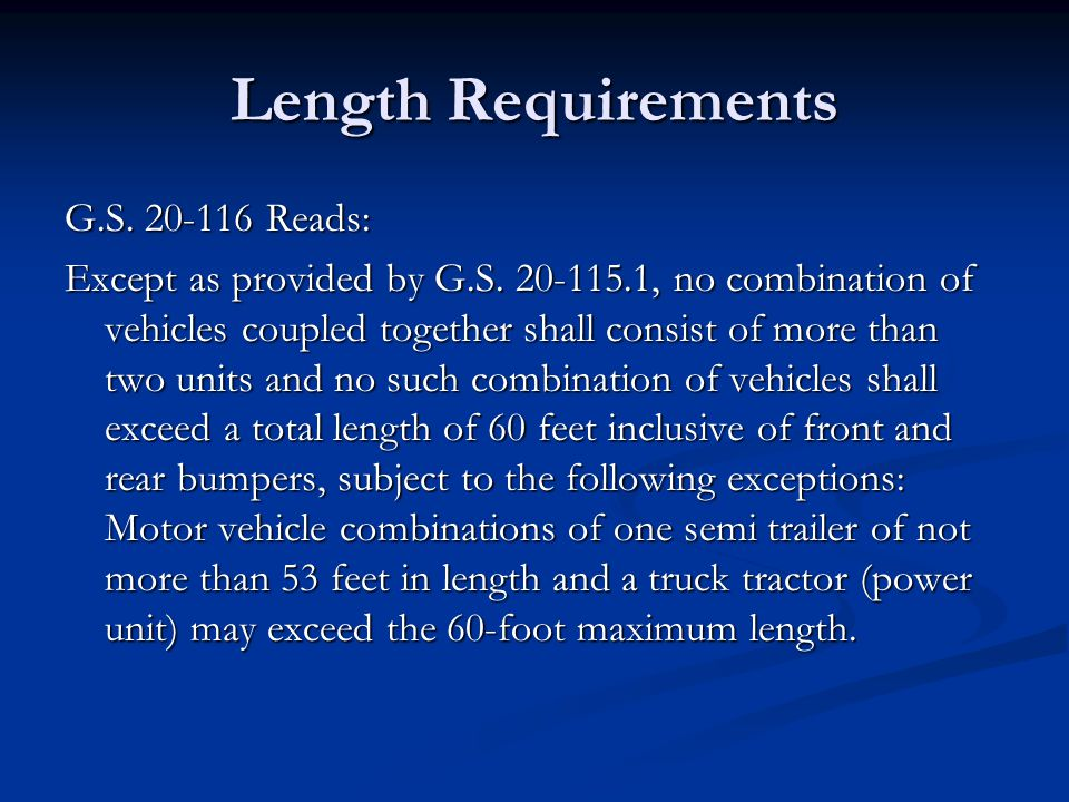 Length Requirements G.S. 20-116 Reads: Except as provided by G.S.