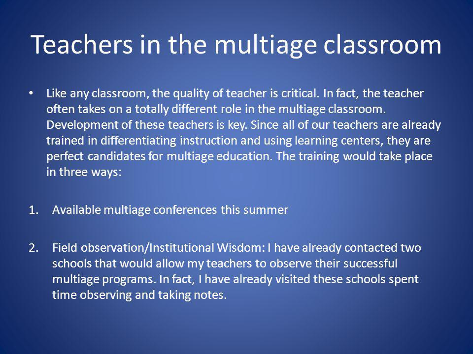 Teachers in the multiage classroom Like any classroom, the quality of teacher is critical.