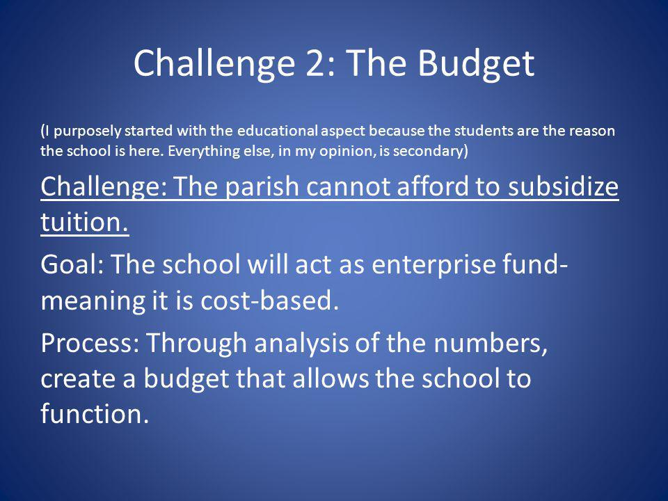 Challenge 2: The Budget (I purposely started with the educational aspect because the students are the reason the school is here.
