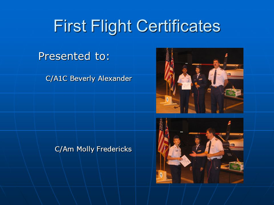 First Flight Certificates Presented to: C/A1C Beverly Alexander C/Am Molly Fredericks