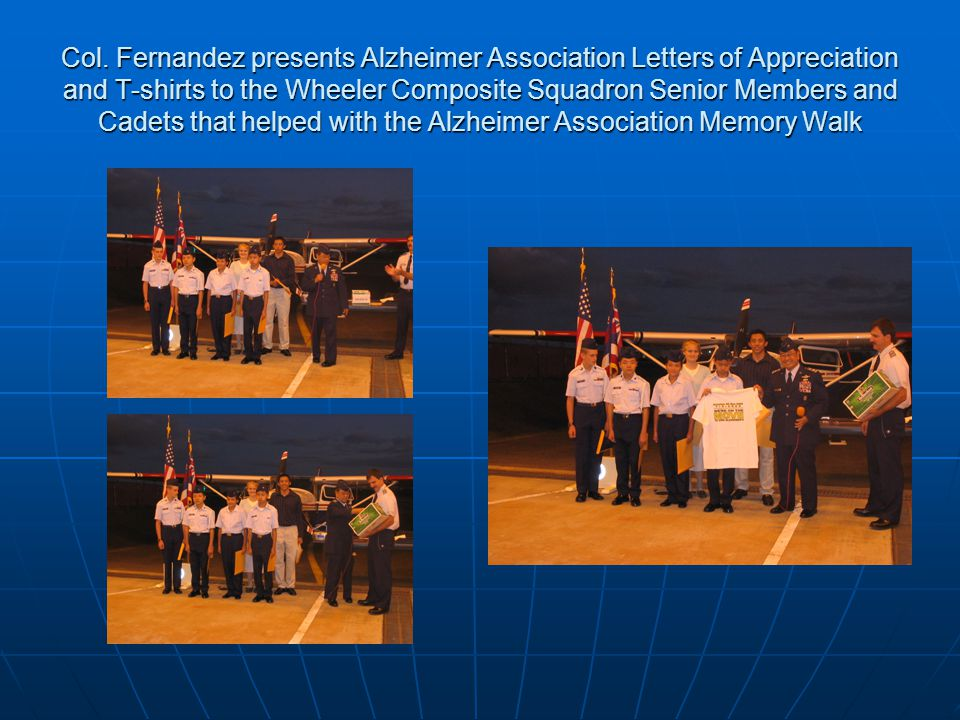 Col. Fernandez presents Alzheimer Association Letters of Appreciation and T-shirts to the Wheeler Composite Squadron Senior Members and Cadets that he
