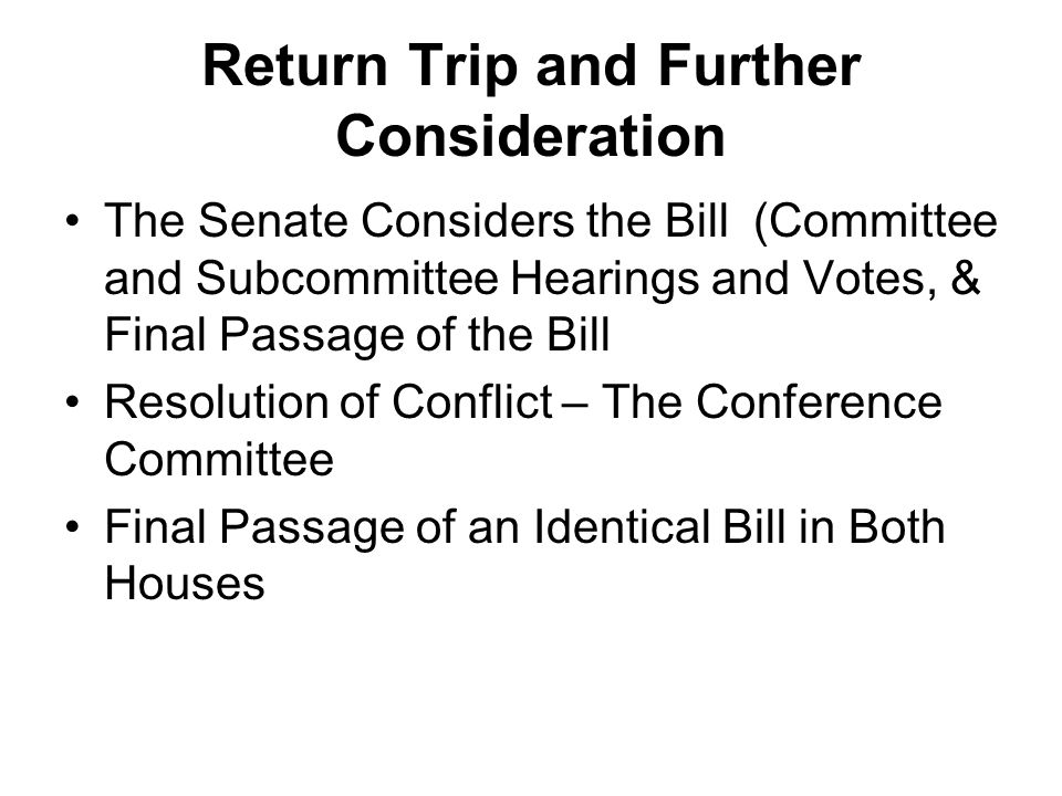 Return Trip and Further Consideration The Senate Considers the Bill (Committee and Subcommittee Hearings and Votes, & Final Passage of the Bill Resolu