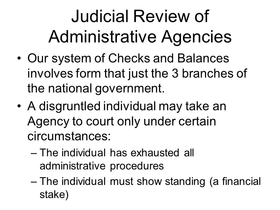 Judicial Review of Administrative Agencies Our system of Checks and Balances involves form that just the 3 branches of the national government. A disg