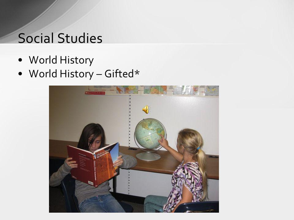 World History World History – Gifted* Social Studies