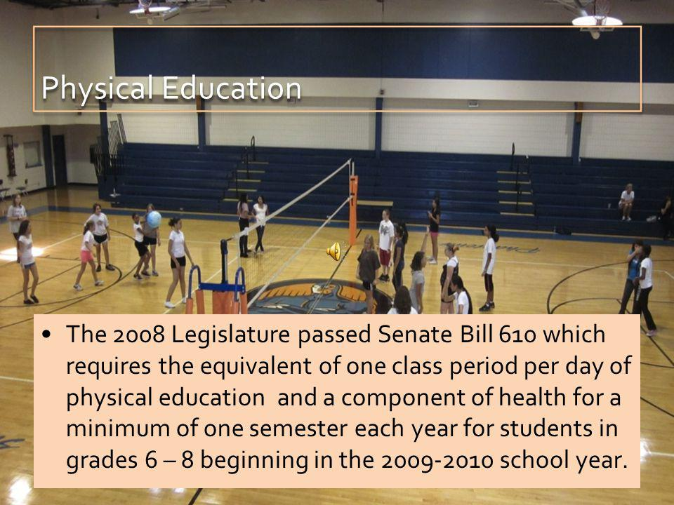 The 2008 Legislature passed Senate Bill 610 which requires the equivalent of one class period per day of physical education and a component of health