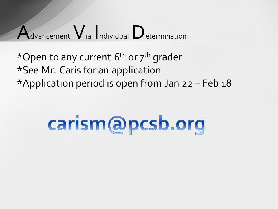 A dvancement V ia I ndividual D etermination *Open to any current 6 th or 7 th grader *See Mr. Caris for an application *Application period is open fr