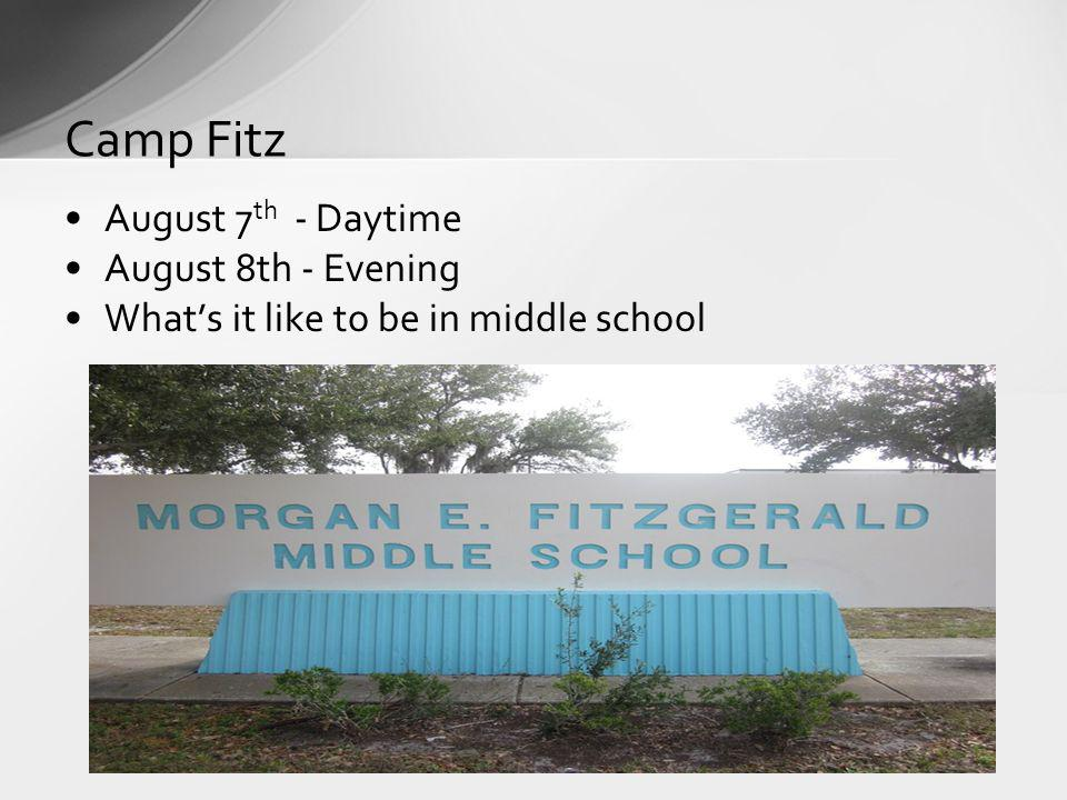 August 7 th - Daytime August 8th - Evening Whats it like to be in middle school Camp Fitz