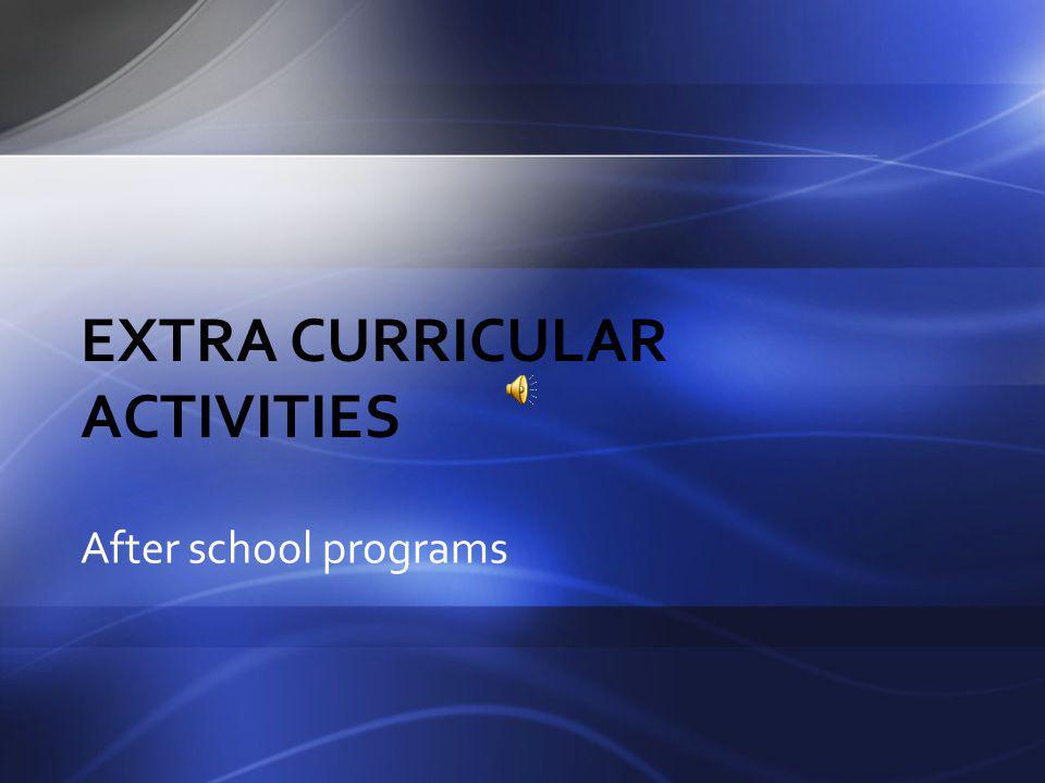 EXTRA CURRICULAR ACTIVITIES After school programs