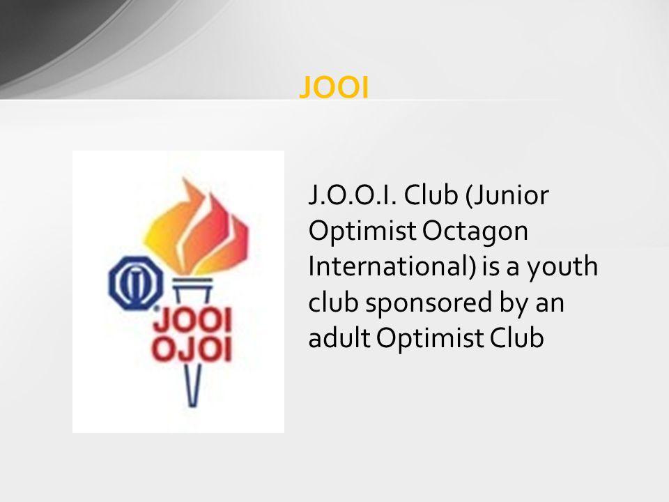 JOOI J.O.O.I. Club (Junior Optimist Octagon International) is a youth club sponsored by an adult Optimist Club