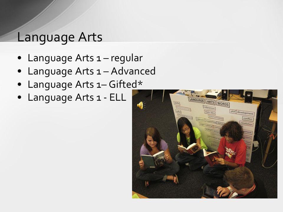 Language Arts 1 – regular Language Arts 1 – Advanced Language Arts 1– Gifted* Language Arts 1 - ELL Language Arts