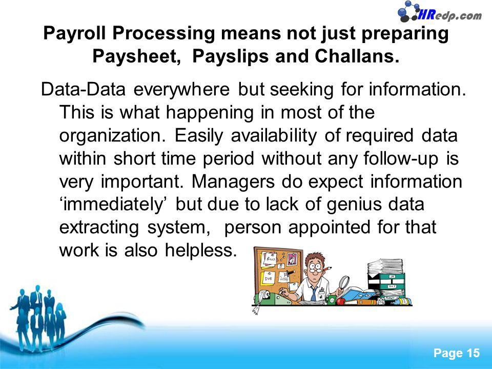 Free Powerpoint Templates Page 15 Payroll Processing means not just preparing Paysheet, Payslips and Challans. Data-Data everywhere but seeking for in