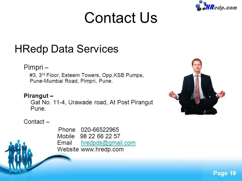 Free Powerpoint Templates Page 19 Contact Us HRedp Data Services Pimpri – #3, 3 rd Floor, Esteem Towers, Opp.KSB Pumps, Pune-Mumbai Road, Pimpri, Pune