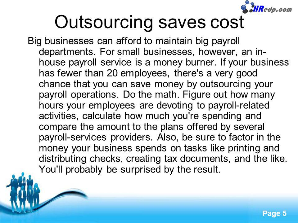 Free Powerpoint Templates Page 5 Outsourcing saves cost Big businesses can afford to maintain big payroll departments. For small businesses, however,