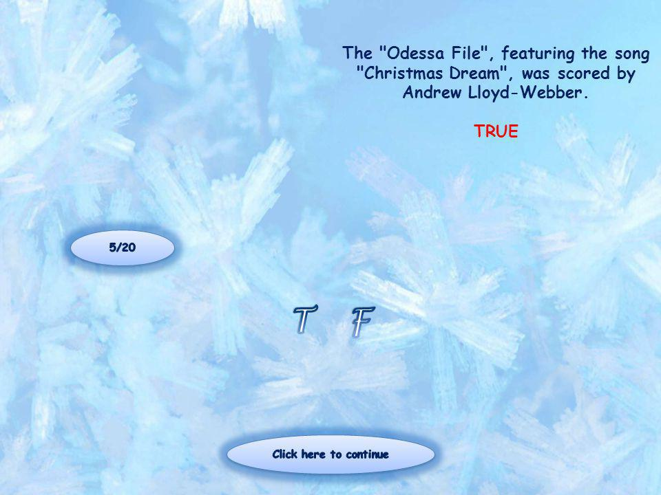 The Odessa File , featuring the song Christmas Dream , was scored by Andrew Lloyd-Webber. TRUE