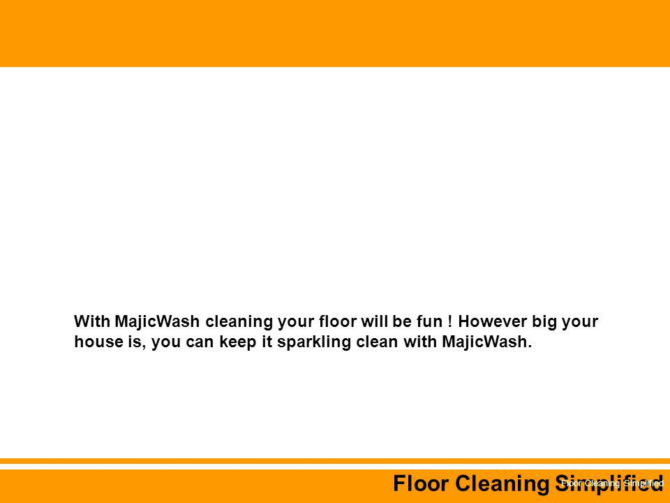 Floor Cleaning Simplified With MajicWash cleaning your floor will be fun .