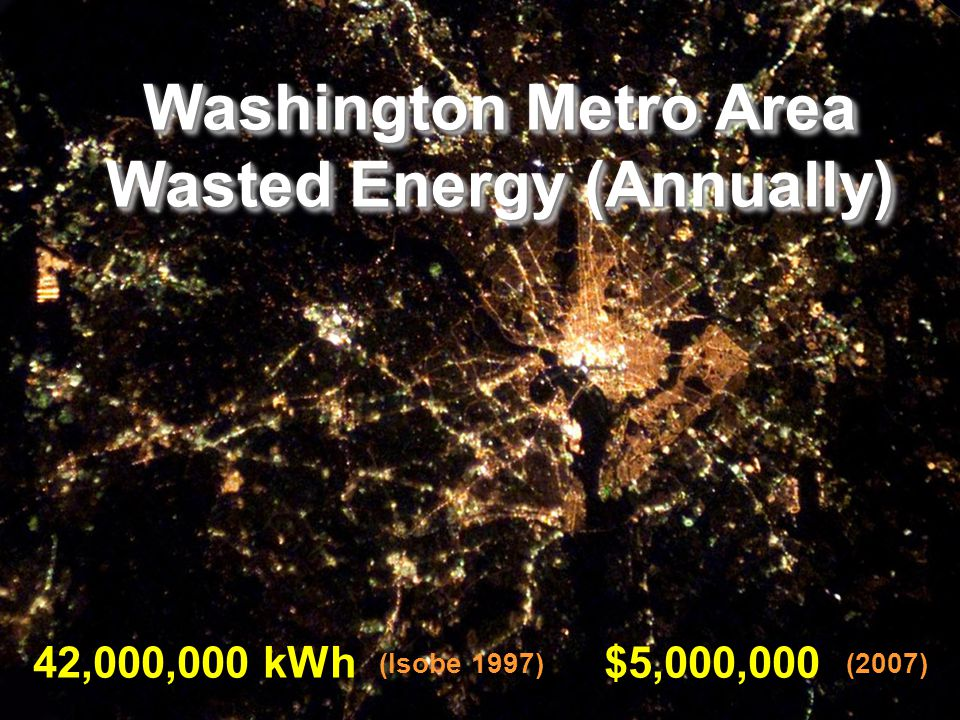 42,000,000 kWh (Isobe 1997) $5,000,000 (2007) Washington Metro Area Wasted Energy (Annually) Washington Metro Area Wasted Energy (Annually)