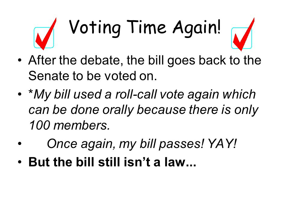 Voting Time Again. After the debate, the bill goes back to the Senate to be voted on.