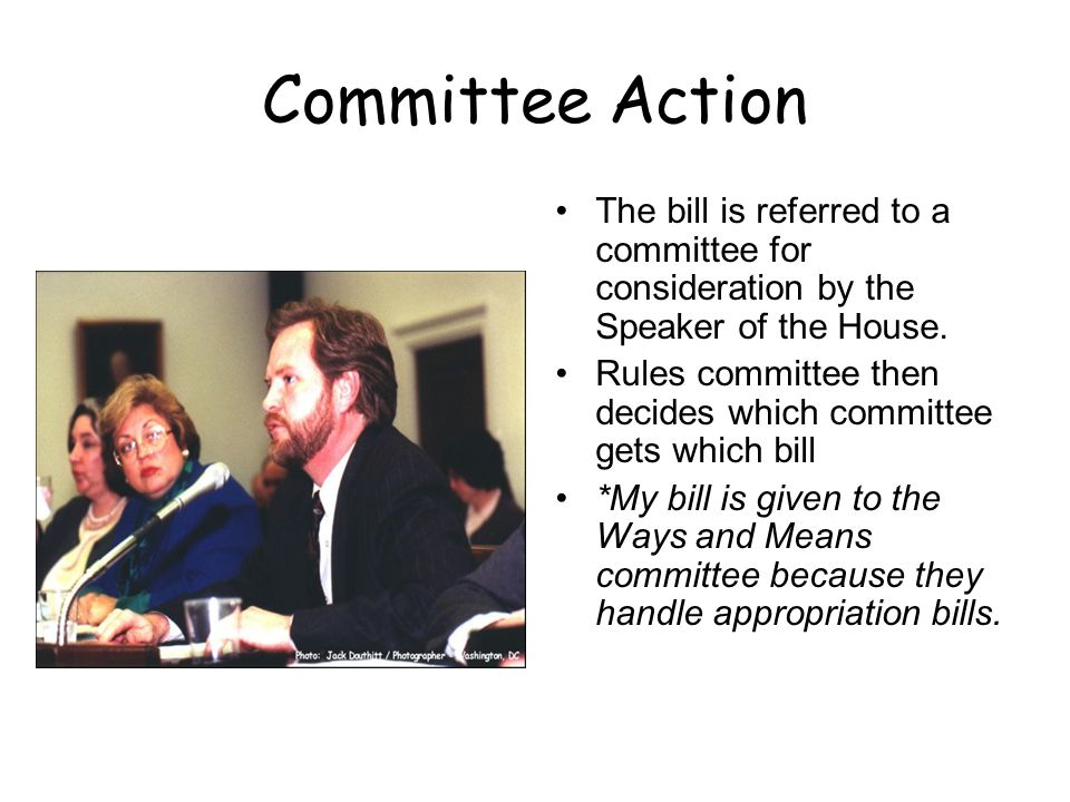 Committee Action The bill is referred to a committee for consideration by the Speaker of the House.