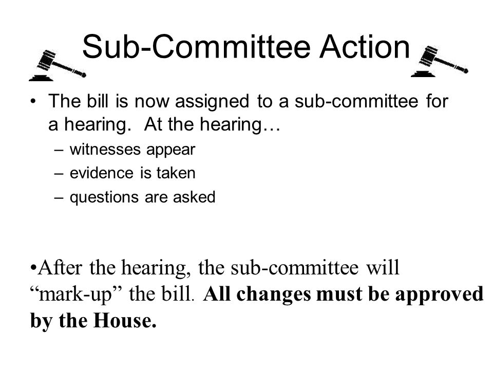Sub-Committee Action The bill is now assigned to a sub-committee for a hearing.