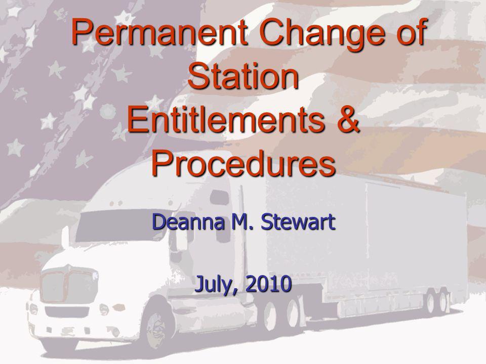 Permanent Change of Station Entitlements & Procedures Permanent Change of Station Entitlements & Procedures Deanna M.