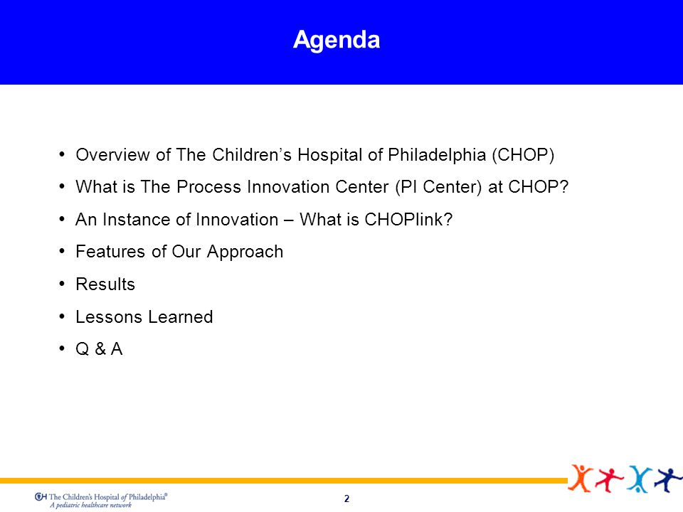 2 Agenda Overview of The Childrens Hospital of Philadelphia (CHOP) What is The Process Innovation Center (PI Center) at CHOP? An Instance of Innovatio