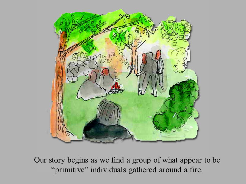 Our story begins as we find a group of what appear to be primitive individuals gathered around a fire.
