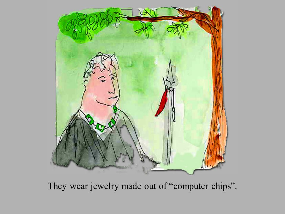 They wear jewelry made out of computer chips.