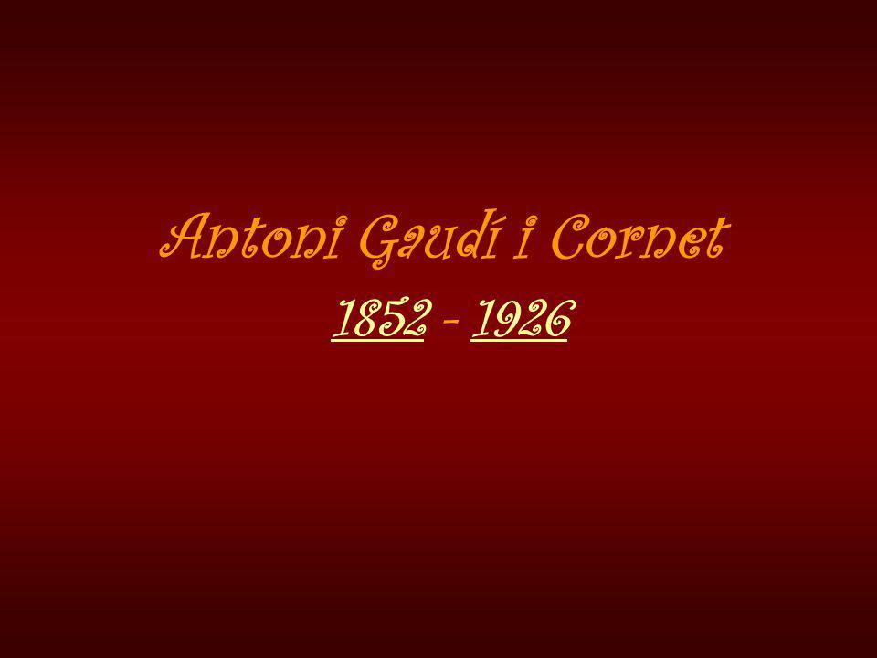 Antoni Gaudí i Cornet 1852 - 1926 18521926