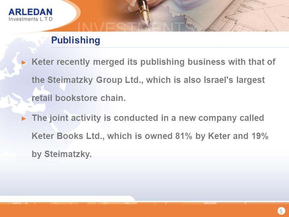 5 Publishing Keter recently merged its publishing business with that of the Steimatzky Group Ltd., which is also Israel s largest retail bookstore chain.
