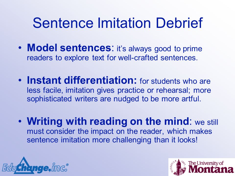 Sentence Imitation Debrief Model sentences: its always good to prime readers to explore text for well-crafted sentences.